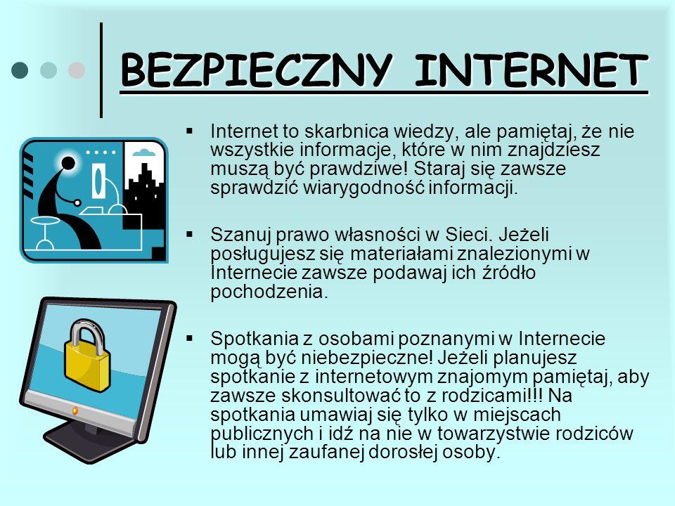  Internet to skarbnica wiedzy, ale pamiętaj, że nie wszystkie informacje, które w nim znajdziesz muszą być prawdziwe! Staraj się zawsze sprawdzić wia