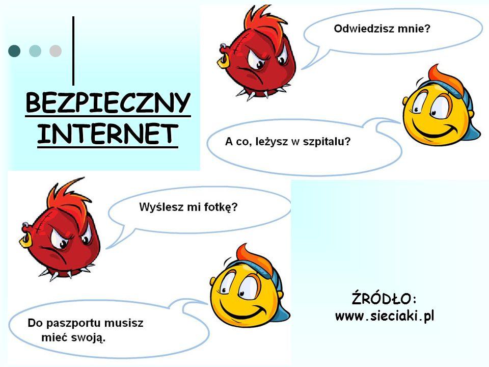 BEZPIECZNY INTERNET ŹRÓDŁO: www.sieciaki.pl