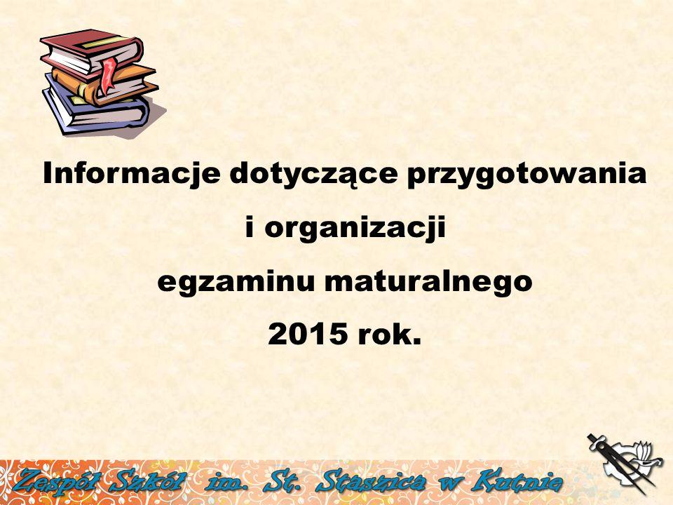 Informacje dotyczące przygotowania i organizacji egzaminu maturalnego 2015 rok.