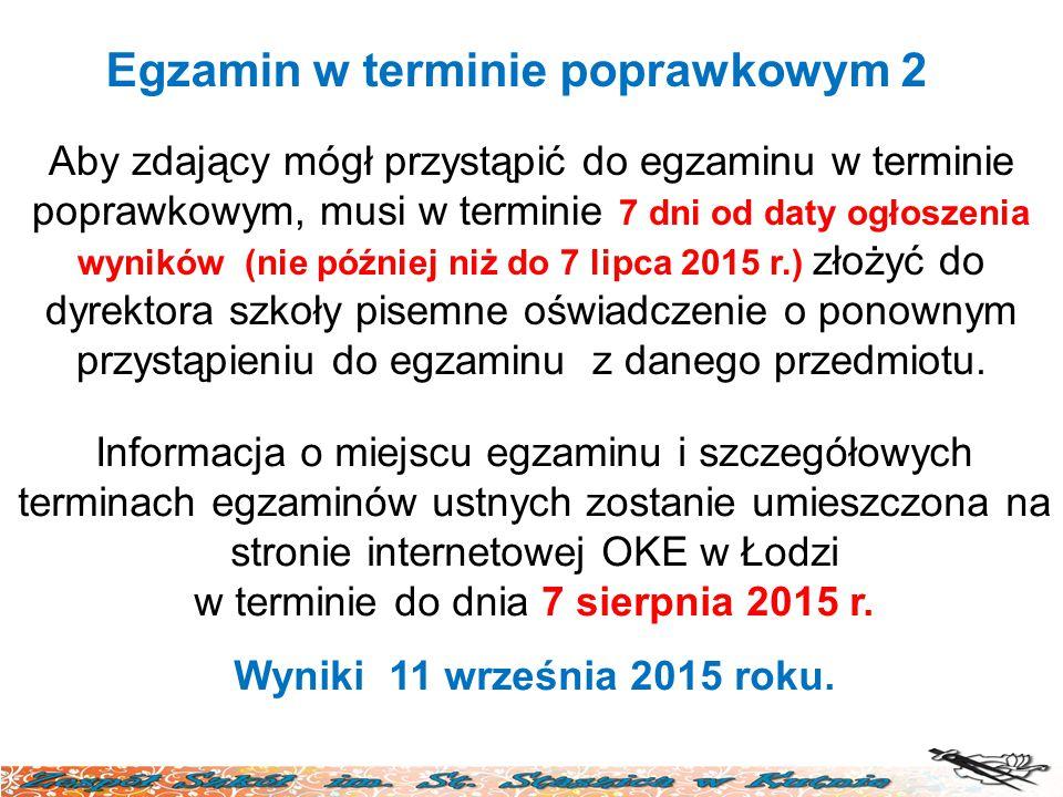 Egzamin w terminie poprawkowym 2 Aby zdający mógł przystąpić do egzaminu w terminie poprawkowym, musi w terminie 7 dni od daty ogłoszenia wyników (nie