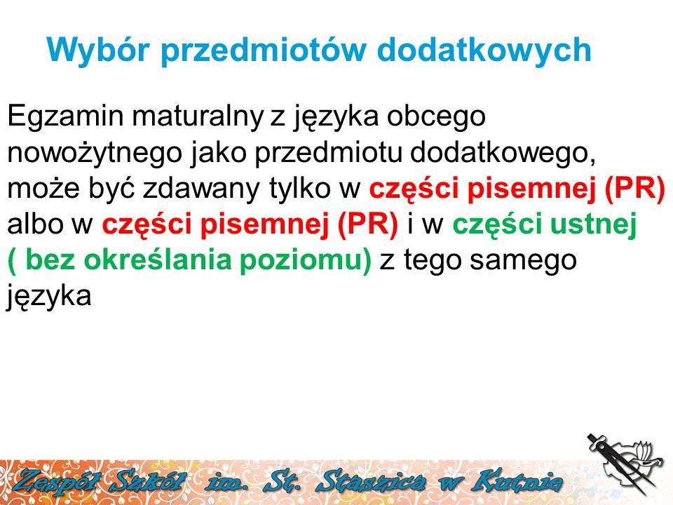 Wybór przedmiotów dodatkowych Egzamin maturalny z języka obcego nowożytnego jako przedmiotu dodatkowego, może być zdawany tylko w części pisemnej (PR) albo w części pisemnej (PR) i w części ustnej ( bez określania poziomu) z tego samego języka