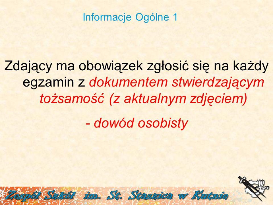 Informacje Ogólne 1 Zdający ma obowiązek zgłosić się na każdy egzamin z dokumentem stwierdzającym tożsamość (z aktualnym zdjęciem) - dowód osobisty