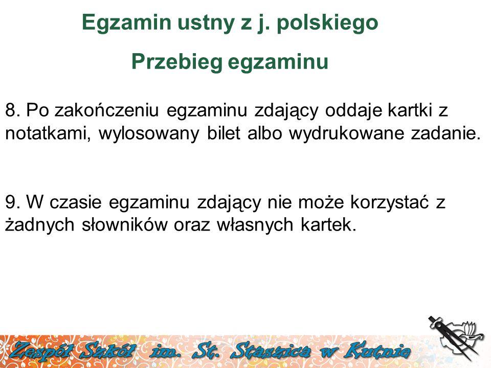 Egzamin ustny z j. polskiego Przebieg egzaminu 8. Po zakończeniu egzaminu zdający oddaje kartki z notatkami, wylosowany bilet albo wydrukowane zadanie