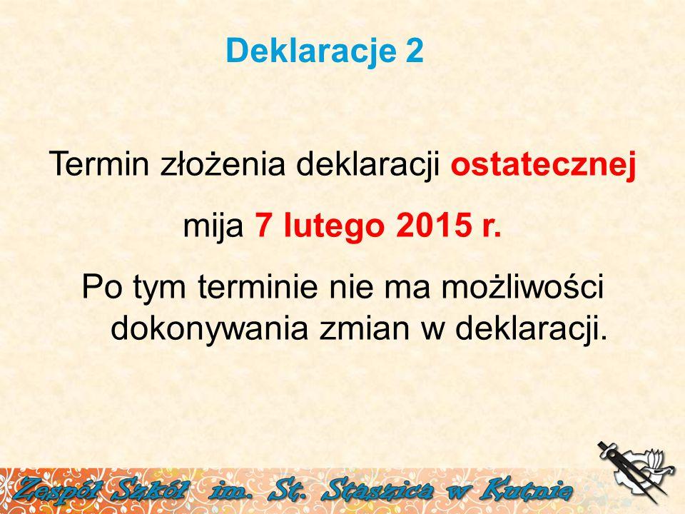Deklaracje 2 Termin złożenia deklaracji ostatecznej mija 7 lutego 2015 r. Po tym terminie nie ma możliwości dokonywania zmian w deklaracji.
