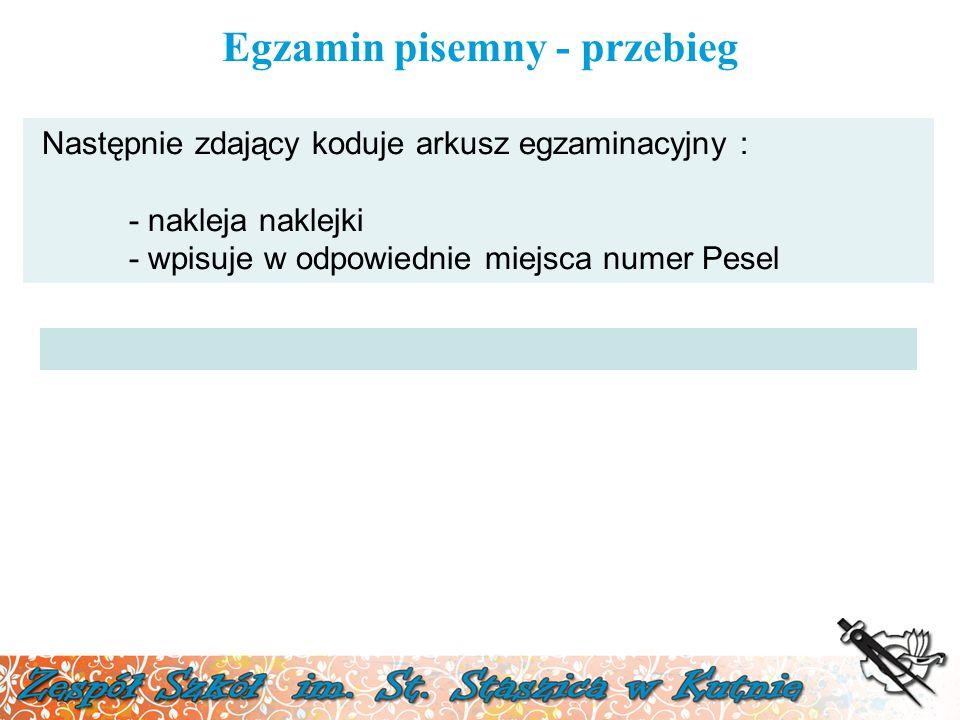 Egzamin pisemny - przebieg Następnie zdający koduje arkusz egzaminacyjny : - nakleja naklejki - wpisuje w odpowiednie miejsca numer Pesel