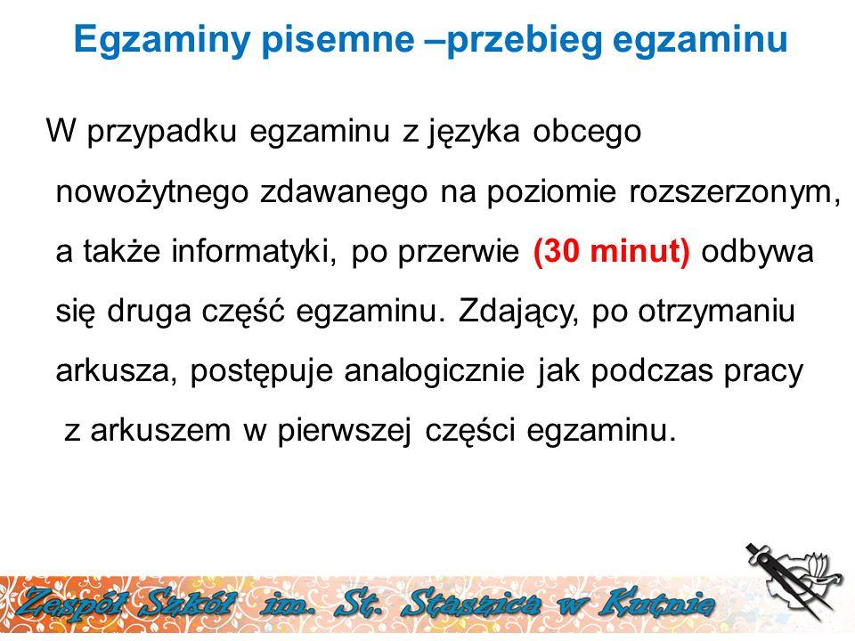 Egzaminy pisemne –przebieg egzaminu W przypadku egzaminu z języka obcego nowożytnego zdawanego na poziomie rozszerzonym, a także informatyki, po przerwie (30 minut) odbywa się druga część egzaminu.