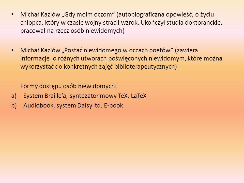 """Michał Kaziów """"Gdy moim oczom"""" (autobiograficzna opowieść, o życiu chłopca, który w czasie wojny stracił wzrok. Ukończył studia doktoranckie, pracował"""