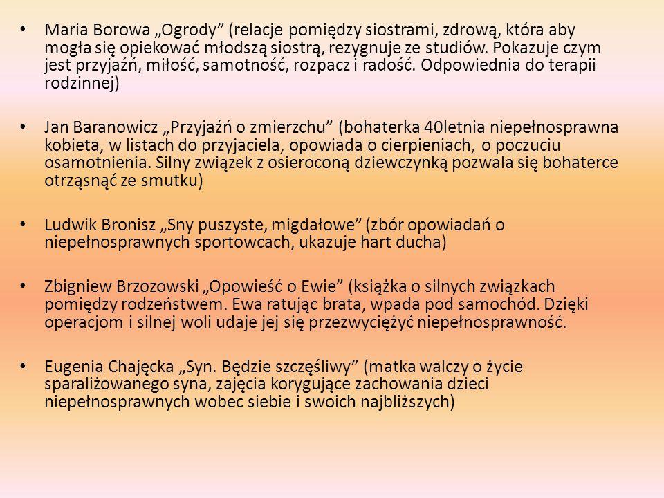"""Maria Borowa """"Ogrody (relacje pomiędzy siostrami, zdrową, która aby mogła się opiekować młodszą siostrą, rezygnuje ze studiów."""