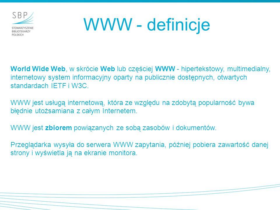 World Wide Web, w skrócie Web lub częściej WWW - hipertekstowy, multimedialny, internetowy system informacyjny oparty na publicznie dostępnych, otwart