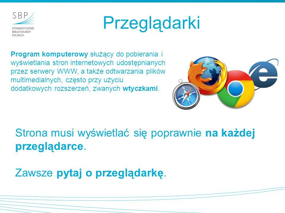Przeglądarki Program komputerowy służący do pobierania i wyświetlania stron internetowych udostępnianych przez serwery WWW, a także odtwarzania plików