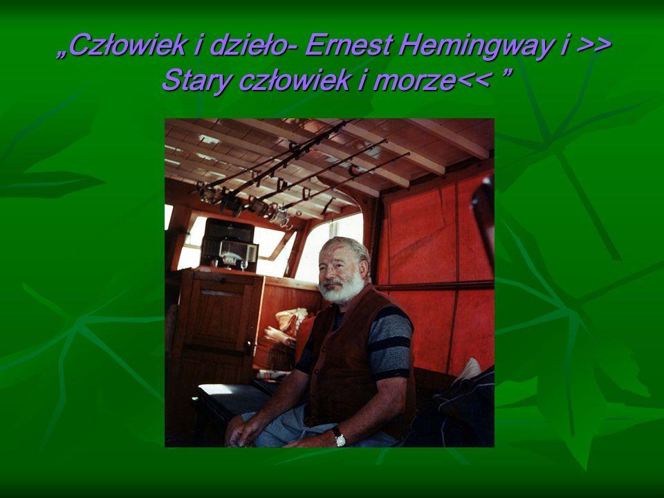 """""""Człowiek i dzieło- Ernest Hemingway i >> Stary człowiek i morze<<"""