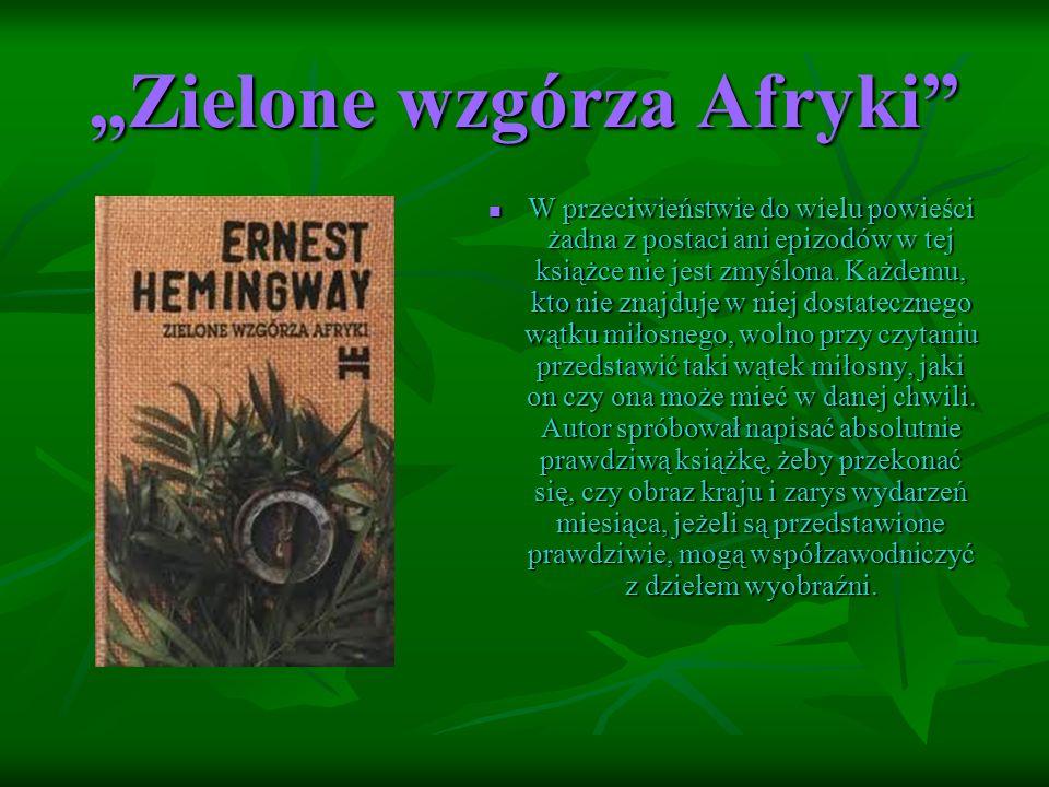 """""""Zielone wzgórza Afryki W przeciwieństwie do wielu powieści żadna z postaci ani epizodów w tej książce nie jest zmyślona."""