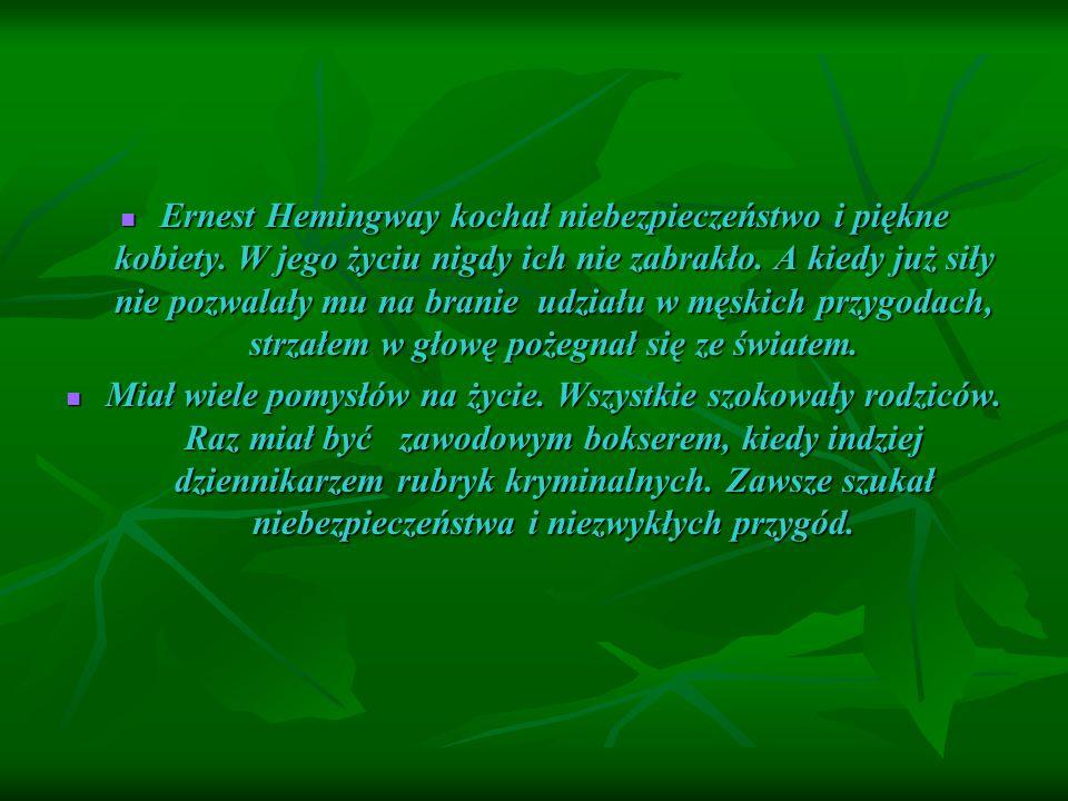 Ernest Hemingway kochał niebezpieczeństwo i piękne kobiety.