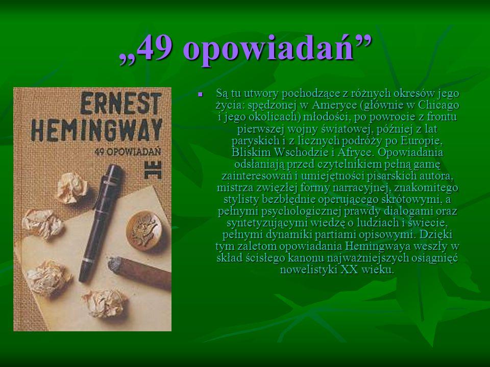 """""""49 opowiadań Są tu utwory pochodzące z różnych okresów jego życia: spędzonej w Ameryce (głównie w Chicago i jego okolicach) młodości, po powrocie z frontu pierwszej wojny światowej, później z lat paryskich i z licznych podróży po Europie, Bliskim Wschodzie i Afryce."""