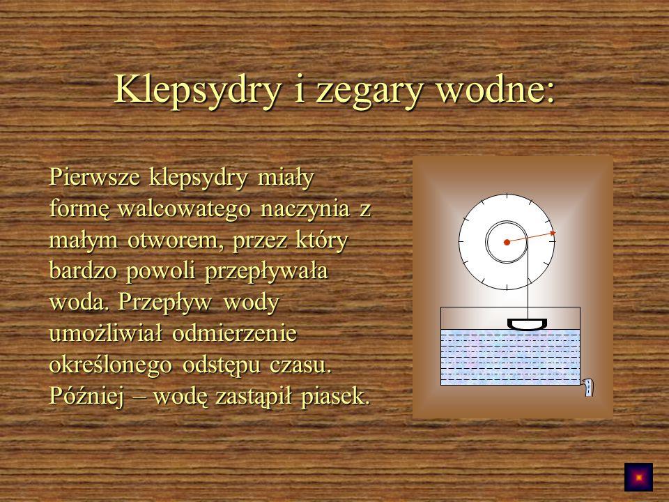 Klepsydry i zegary wodne: Pierwsze klepsydry miały formę walcowatego naczynia z małym otworem, przez który bardzo powoli przepływała woda.