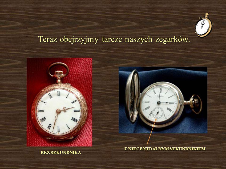 Teraz obejrzyjmy tarcze naszych zegarków. BEZ SEKUNDNIKA Z NIECENTRALNYM SEKUNDNIKIEM