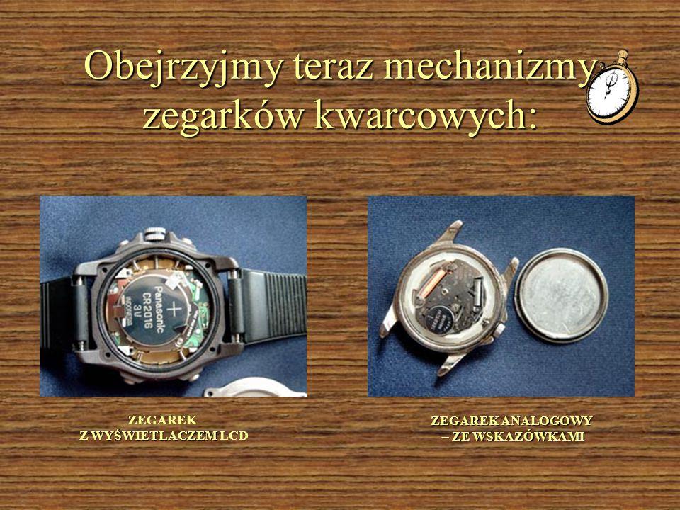 Obejrzyjmy teraz mechanizmy zegarków kwarcowych: ZEGAREK WYŚWIETLACZEM Z WYŚWIETLACZEM LCD ZEGAREK ANALOGOWY – ZE WSKAZÓWKAMI – ZE WSKAZÓWKAMI