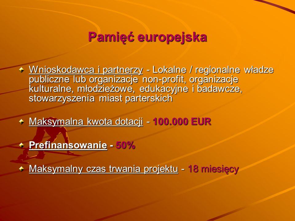 Pamięć europejska Wnioskodawca i partnerzy - Lokalne / regionalne władze publiczne lub organizacje non-profit, organizacje kulturalne, młodzieżowe, ed