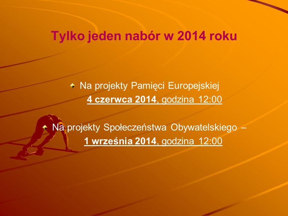 Tylko jeden nabór w 2014 roku Na projekty Pamięci Europejskiej 4 czerwca 2014, godzina 12:00 Na projekty Społeczeństwa Obywatelskiego – 1 września 201