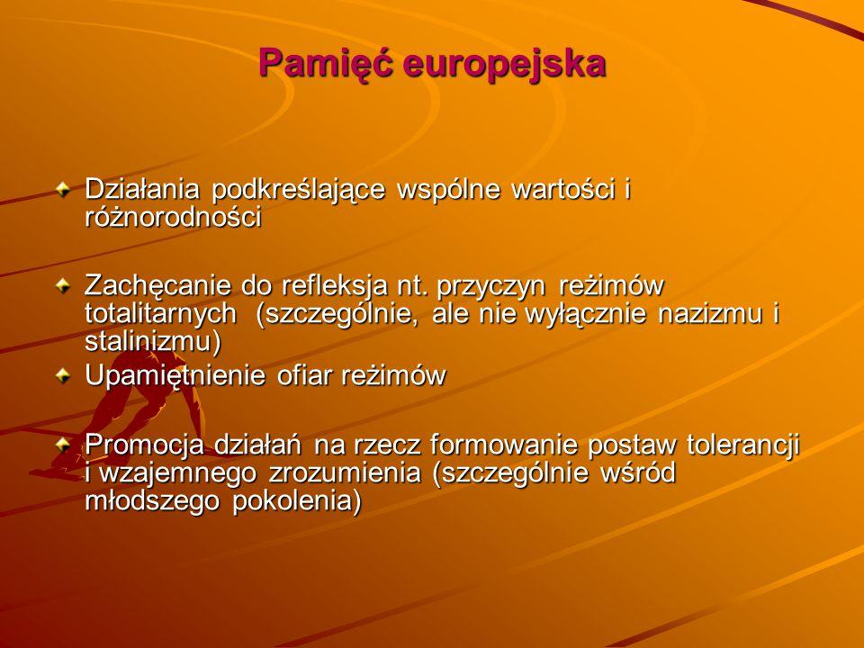 Pamięć europejska Działania podkreślające wspólne wartości i różnorodności Zachęcanie do refleksja nt. przyczyn reżimów totalitarnych (szczególnie, al