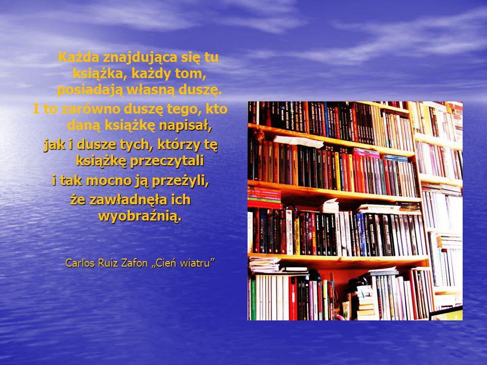 Każda znajdująca się tu książka, każdy tom, posiadają własną duszę.