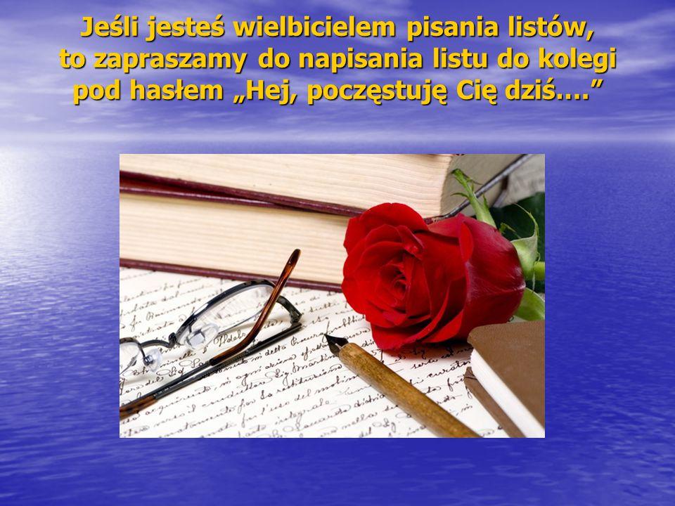 """Jeśli jesteś wielbicielem pisania listów, to zapraszamy do napisania listu do kolegi pod hasłem """"Hej, poczęstuję Cię dziś…."""