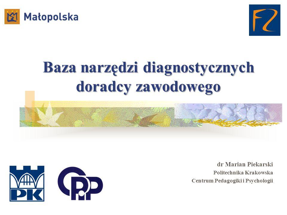 Baza narzędzi diagnostycznych doradcy zawodowego dr Marian Piekarski Politechnika Krakowska Centrum Pedagogiki i Psychologii