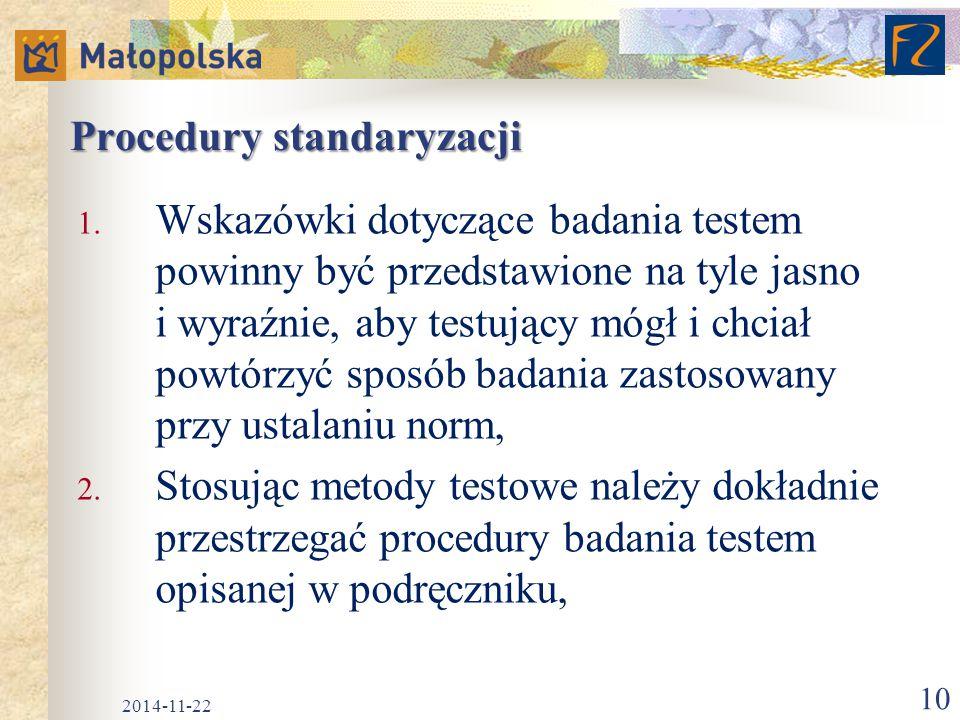 Procedury standaryzacji 1. Wskazówki dotyczące badania testem powinny być przedstawione na tyle jasno i wyraźnie, aby testujący mógł i chciał powtórzy