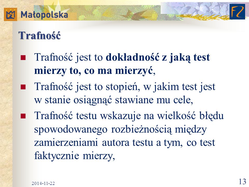 Trafność Trafność jest to dokładność z jaką test mierzy to, co ma mierzyć, Trafność jest to stopień, w jakim test jest w stanie osiągnąć stawiane mu c