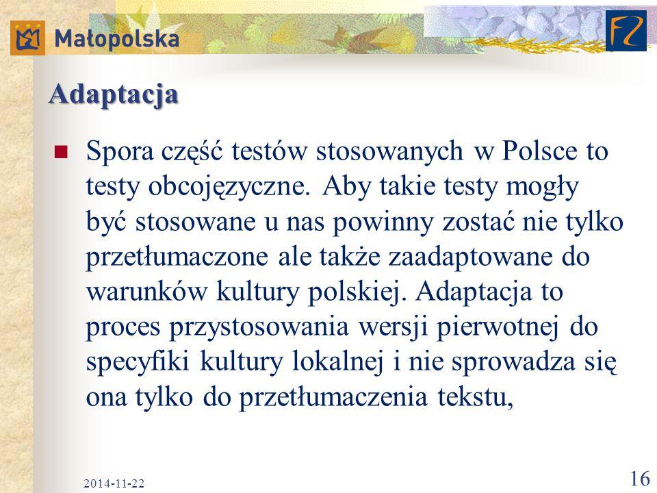 Adaptacja Spora część testów stosowanych w Polsce to testy obcojęzyczne. Aby takie testy mogły być stosowane u nas powinny zostać nie tylko przetłumac
