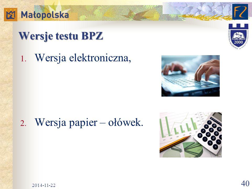 Wersje testu BPZ 1. Wersja elektroniczna, 2. Wersja papier – ołówek. 2014-11-22 40