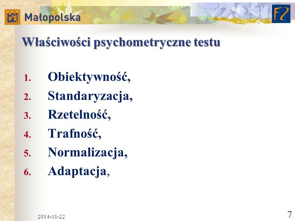 Właściwości psychometryczne testu 1. Obiektywność, 2. Standaryzacja, 3. Rzetelność, 4. Trafność, 5. Normalizacja, 6. Adaptacja, 2014-11-22 7