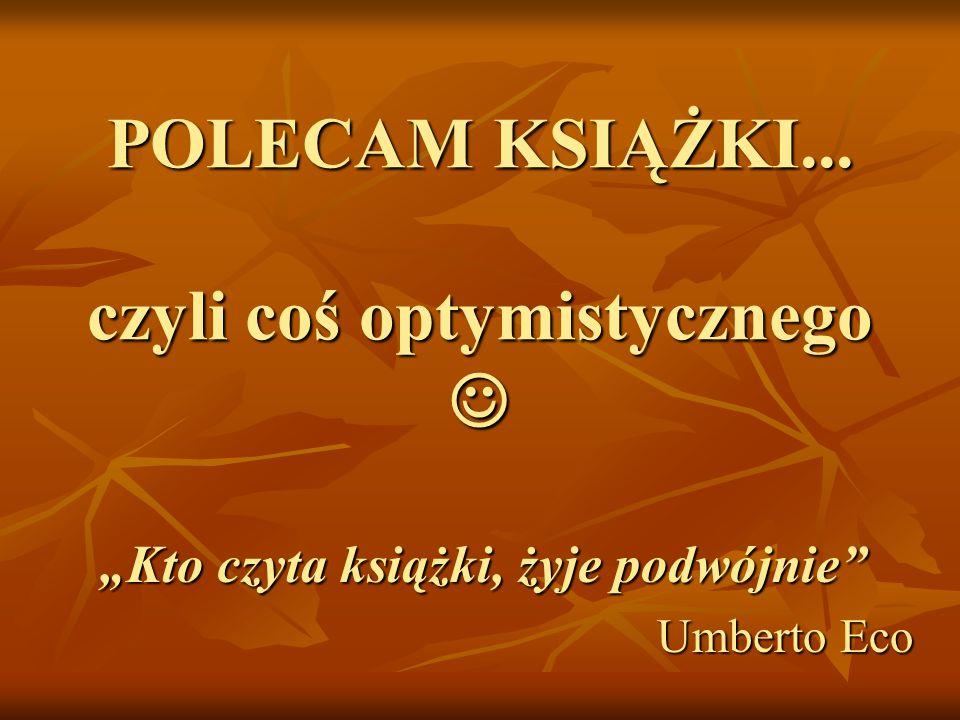 POLECAM KSIĄŻKI...czyli coś optymistycznego POLECAM KSIĄŻKI...