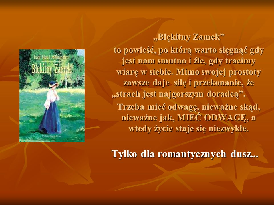 """""""Błękitny Zamek to powieść, po którą warto sięgnąć gdy jest nam smutno i źle, gdy tracimy wiarę w siebie."""
