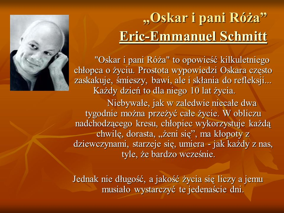 """Oskar i pani Róża Eric-Emmanuel Schmitt Eric-Emmanuel Schmitt Oskar i pani Róża to opowieść kilkuletniego chłopca o życiu."