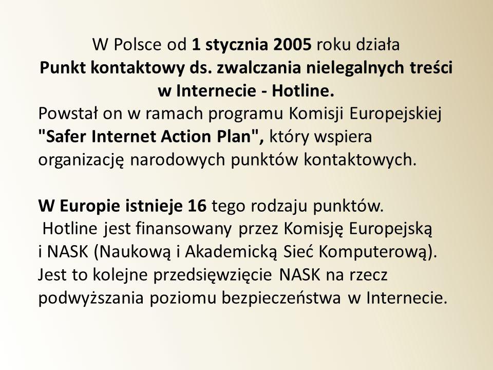 W Polsce od 1 stycznia 2005 roku działa Punkt kontaktowy ds. zwalczania nielegalnych treści w Internecie - Hotline. Powstał on w ramach programu Komis