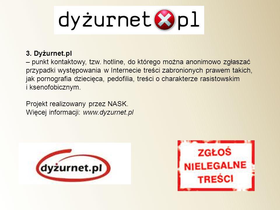 3. Dyżurnet.pl – punkt kontaktowy, tzw. hotline, do którego można anonimowo zgłaszać przypadki występowania w Internecie treści zabronionych prawem ta