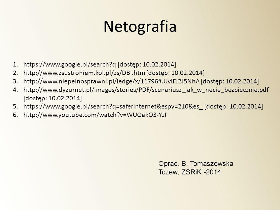 Netografia 1.https://www.google.pl/search?q [dostęp: 10.02.2014] 2.http://www.zsustroniem.kol.pl/zs/DBI.htm [dostęp: 10.02.2014] 3.http://www.niepelno