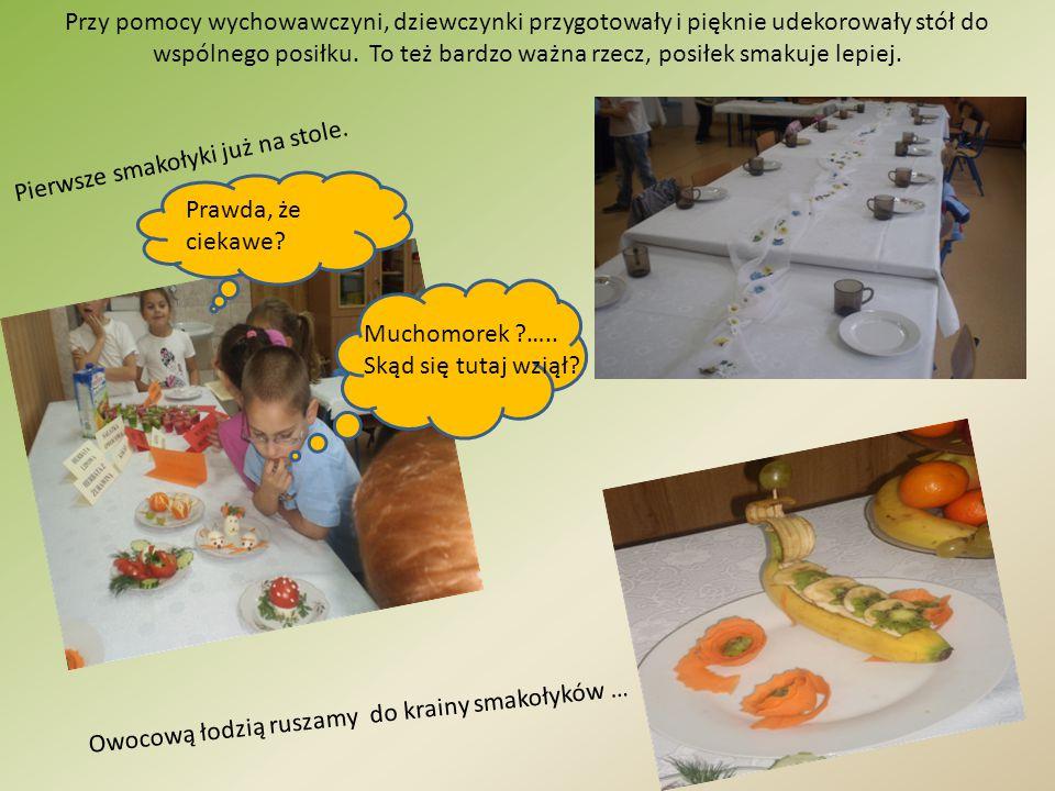 Przy pomocy wychowawczyni, dziewczynki przygotowały i pięknie udekorowały stół do wspólnego posiłku. To też bardzo ważna rzecz, posiłek smakuje lepiej