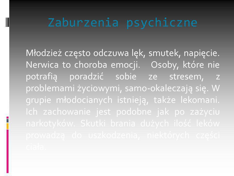 Zaburzenia psychiczne Młodzież często odczuwa lęk, smutek, napięcie. Nerwica to choroba emocji. Osoby, które nie potrafią poradzić sobie ze stresem, z