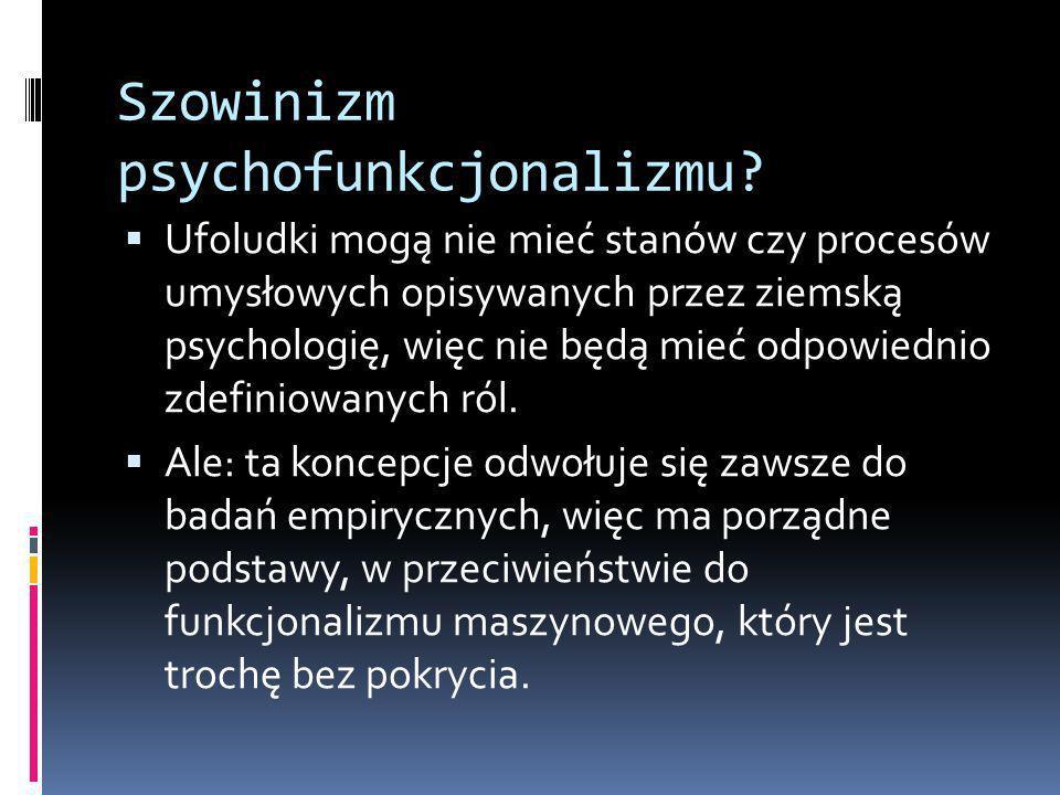 Szowinizm psychofunkcjonalizmu.