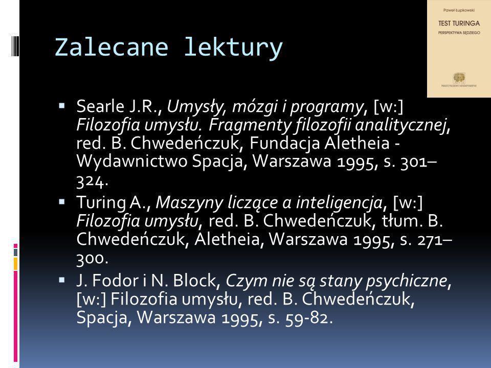 Zalecane lektury  Searle J.R., Umysły, mózgi i programy, [w:] Filozofia umysłu.