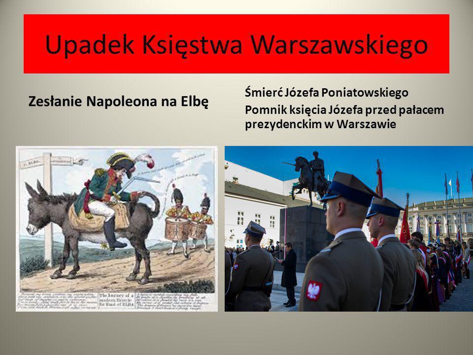 Upadek Księstwa Warszawskiego Zesłanie Napoleona na Elbę Śmierć Józefa Poniatowskiego Pomnik księcia Józefa przed pałacem prezydenckim w Warszawie