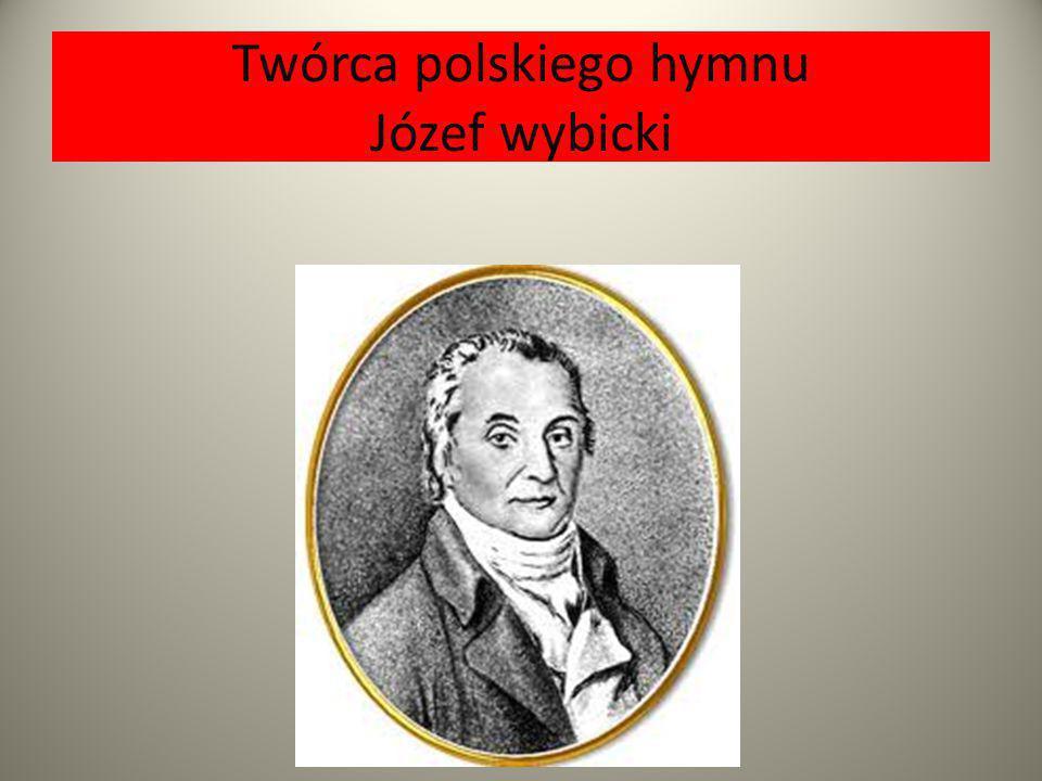 Twórca polskiego hymnu Józef wybicki