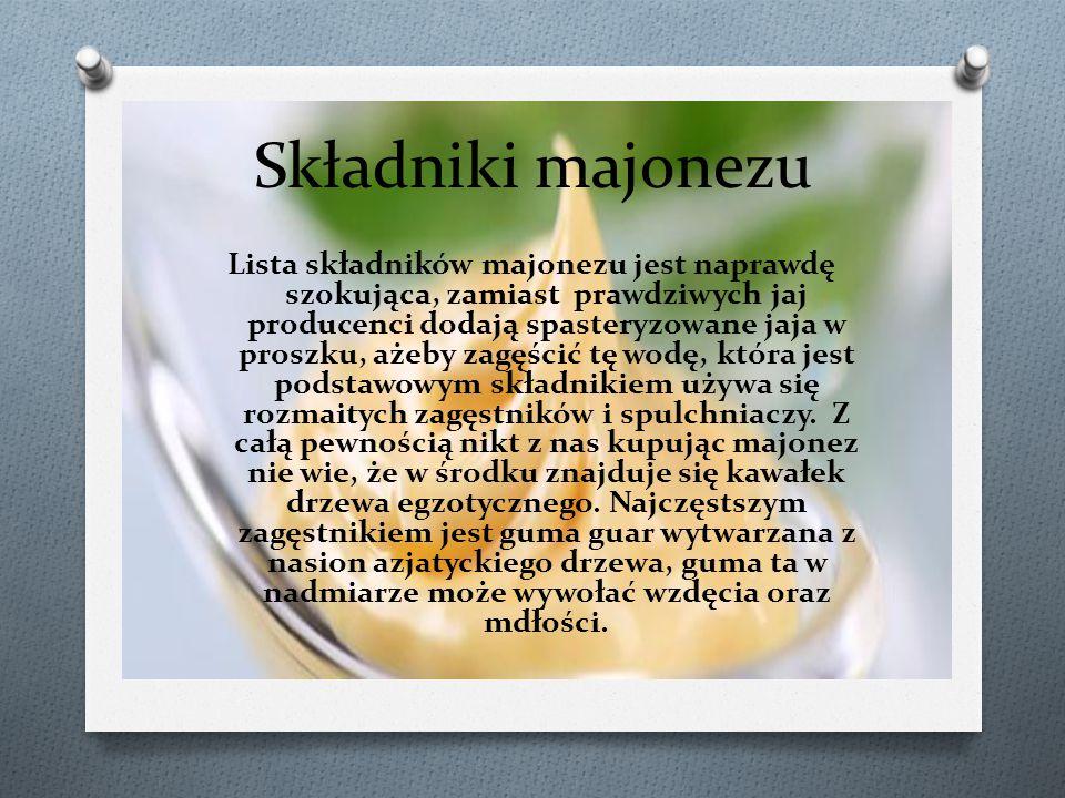 Składniki majonezu Lista składników majonezu jest naprawdę szokująca, zamiast prawdziwych jaj producenci dodają spasteryzowane jaja w proszku, ażeby z