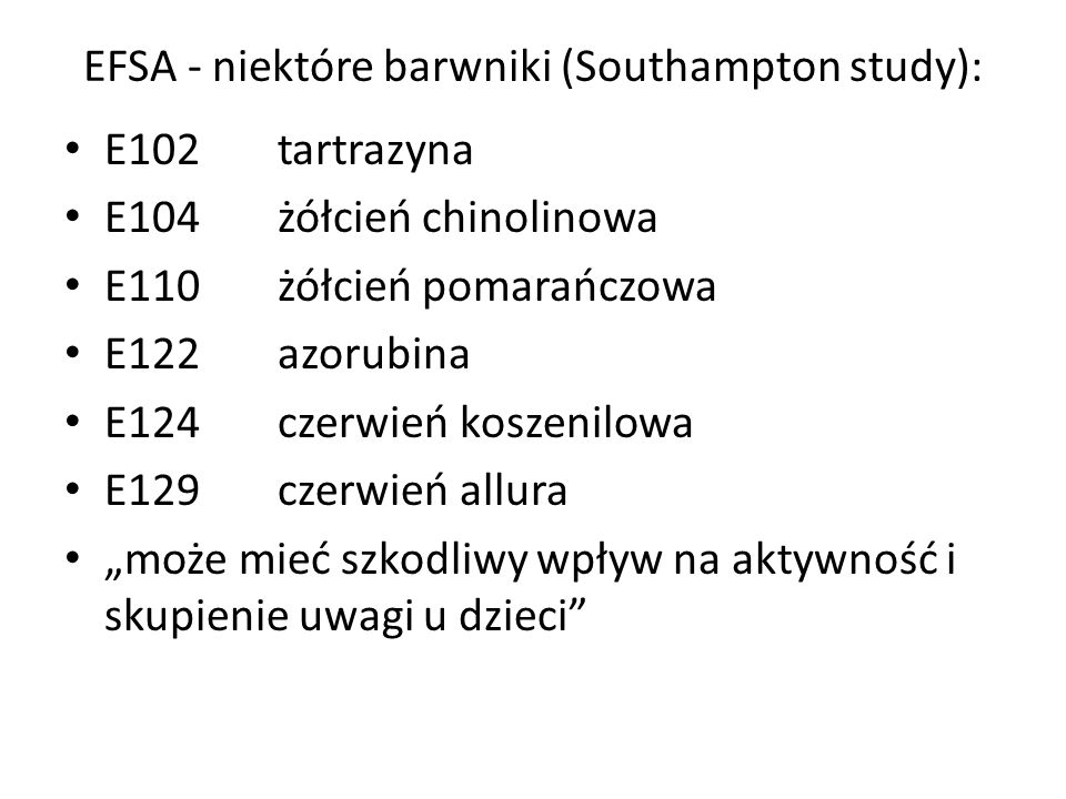 EFSA - niektóre barwniki (Southampton study): E102 tartrazyna E104 żółcień chinolinowa E110żółcień pomarańczowa E122azorubina E124czerwień koszenilowa