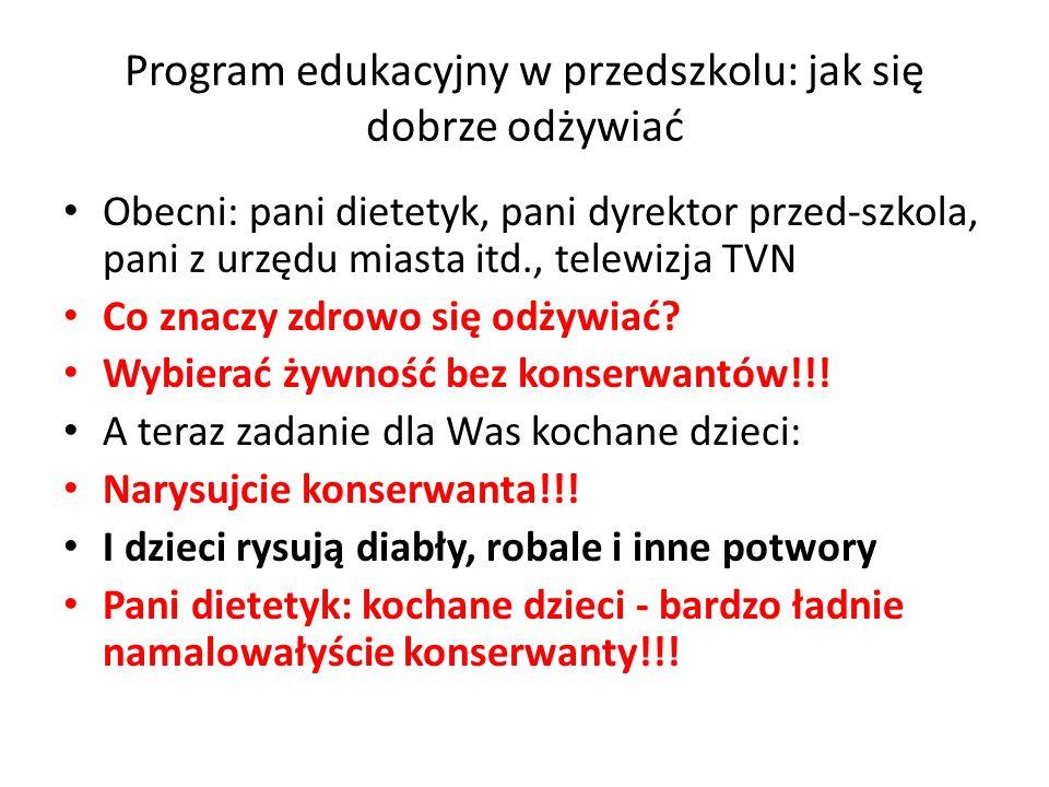 Program edukacyjny w przedszkolu: jak się dobrze odżywiać Obecni: pani dietetyk, pani dyrektor przed-szkola, pani z urzędu miasta itd., telewizja TVN