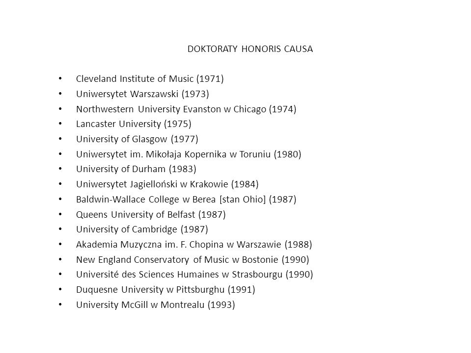 DOKTORATY HONORIS CAUSA Cleveland Institute of Music (1971) Uniwersytet Warszawski (1973) Northwestern University Evanston w Chicago (1974) Lancaster University (1975) University of Glasgow (1977) Uniwersytet im.