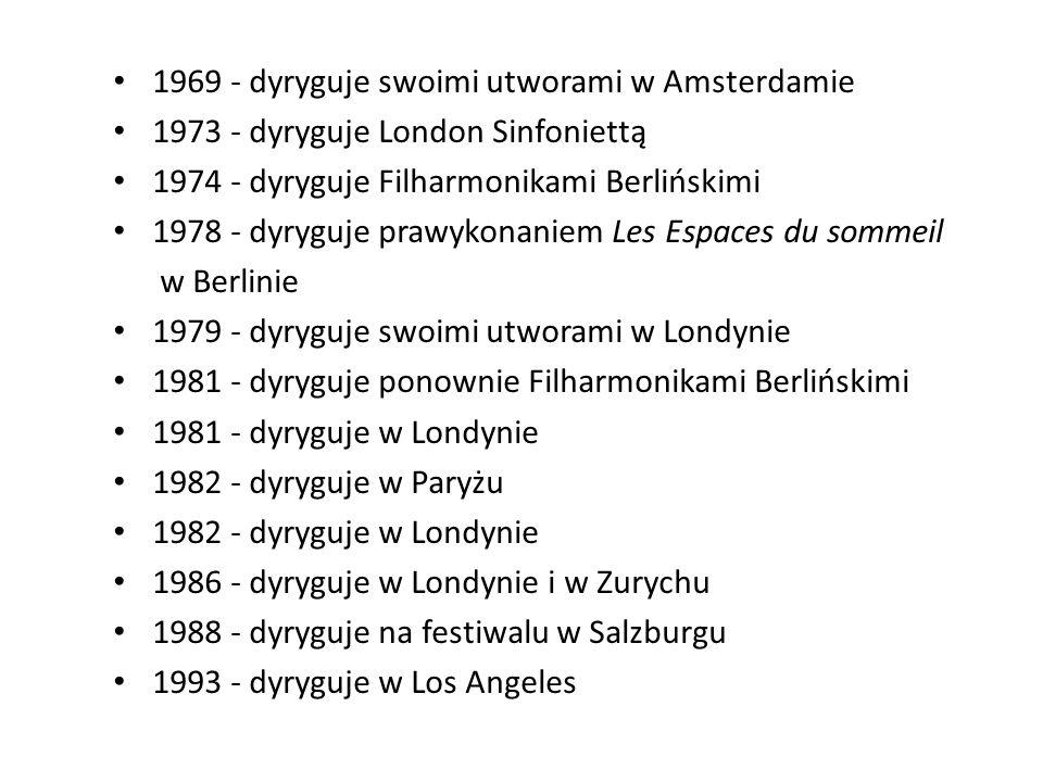 1969 - dyryguje swoimi utworami w Amsterdamie 1973 - dyryguje London Sinfoniettą 1974 - dyryguje Filharmonikami Berlińskimi 1978 - dyryguje prawykonaniem Les Espaces du sommeil w Berlinie 1979 - dyryguje swoimi utworami w Londynie 1981 - dyryguje ponownie Filharmonikami Berlińskimi 1981 - dyryguje w Londynie 1982 - dyryguje w Paryżu 1982 - dyryguje w Londynie 1986 - dyryguje w Londynie i w Zurychu 1988 - dyryguje na festiwalu w Salzburgu 1993 - dyryguje w Los Angeles