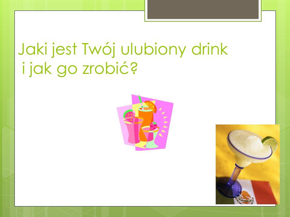 Jaki jest Twój ulubiony drink i jak go zrobić?